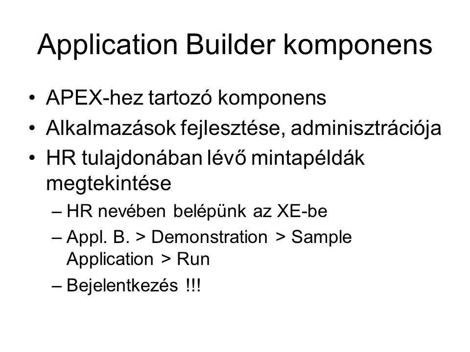Application Builder komponens APEX-hez tartozó komponens Alkalmazások fejlesztése, adminisztrációja HR tulajdonában lévő mintapéldák megtekintése –HR