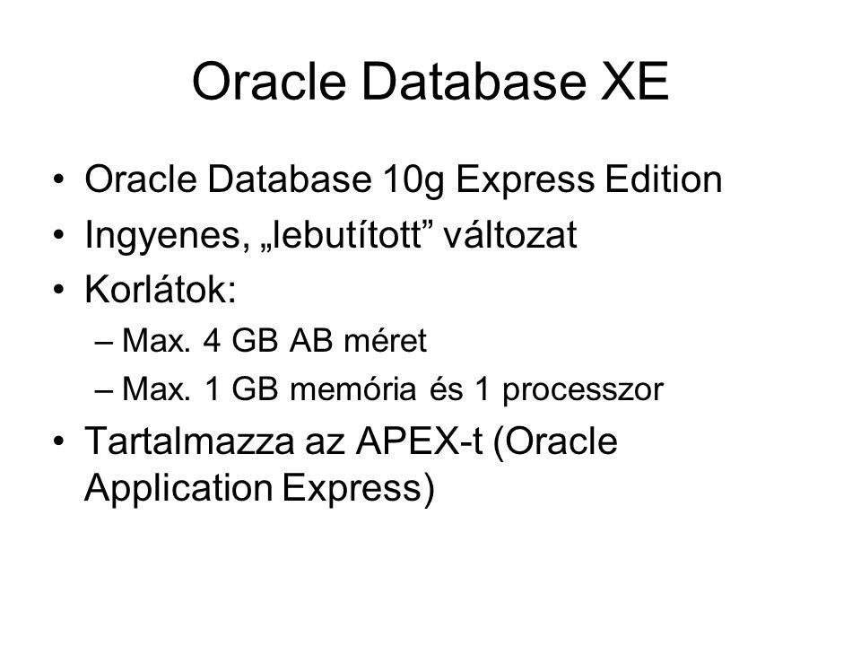 """Oracle Database XE Oracle Database 10g Express Edition Ingyenes, """"lebutított"""" változat Korlátok: –Max. 4 GB AB méret –Max. 1 GB memória és 1 processzo"""