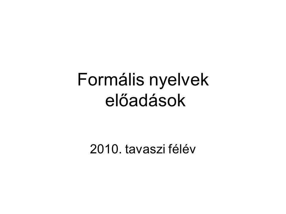 2 Irodalom Hunyadvári – Manhertz: Automaták és formális nyelvek http://aszt.inf.elte.hu/~hunlaci/book.pdf Jelen előadás fóliái a fenti jegyzet alapján készültek.
