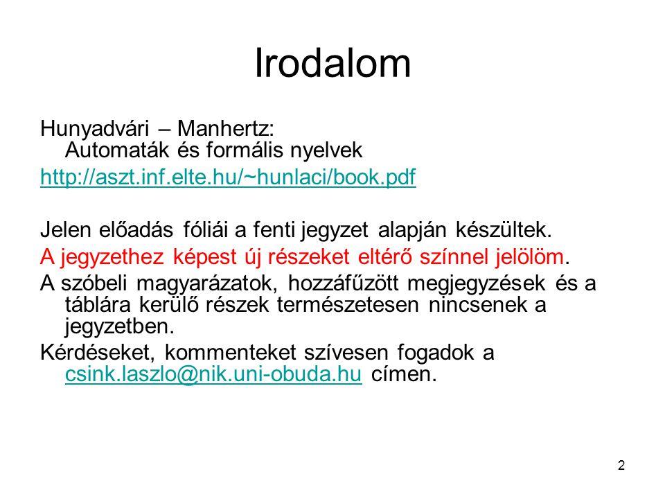 2 Irodalom Hunyadvári – Manhertz: Automaták és formális nyelvek http://aszt.inf.elte.hu/~hunlaci/book.pdf Jelen előadás fóliái a fenti jegyzet alapján