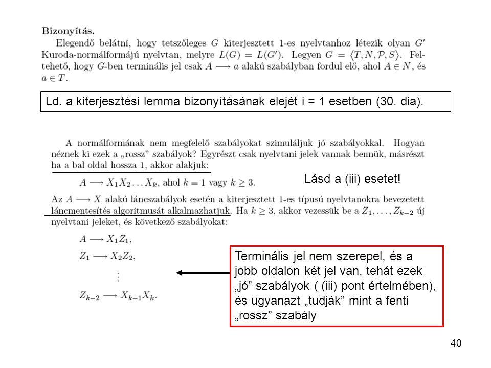 40 Ld. a kiterjesztési lemma bizonyításának elejét i = 1 esetben (30. dia). Lásd a (iii) esetet! Terminális jel nem szerepel, és a jobb oldalon két je
