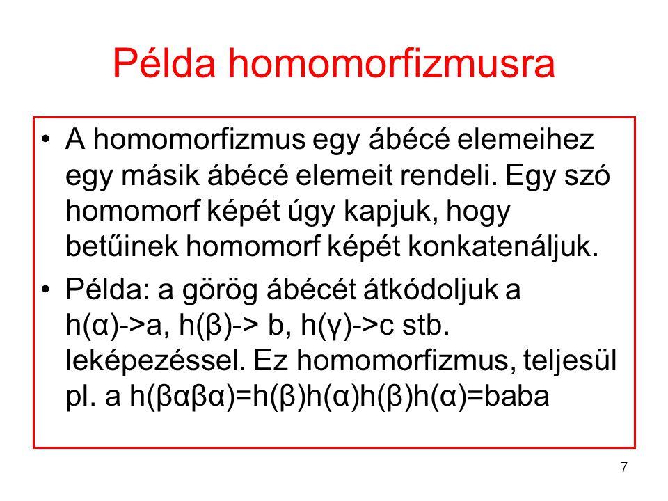 7 Példa homomorfizmusra A homomorfizmus egy ábécé elemeihez egy másik ábécé elemeit rendeli. Egy szó homomorf képét úgy kapjuk, hogy betűinek homomorf