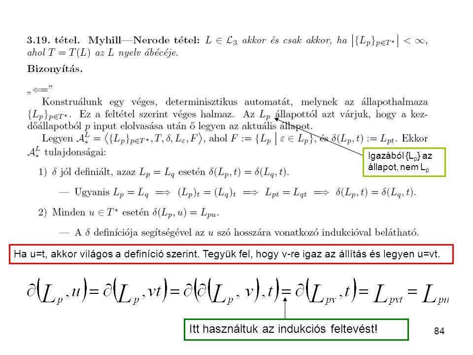 84 Ha u=t, akkor világos a definíció szerint. Tegyük fel, hogy v-re igaz az állítás és legyen u=vt. Itt használtuk az indukciós feltevést! Igazából {L