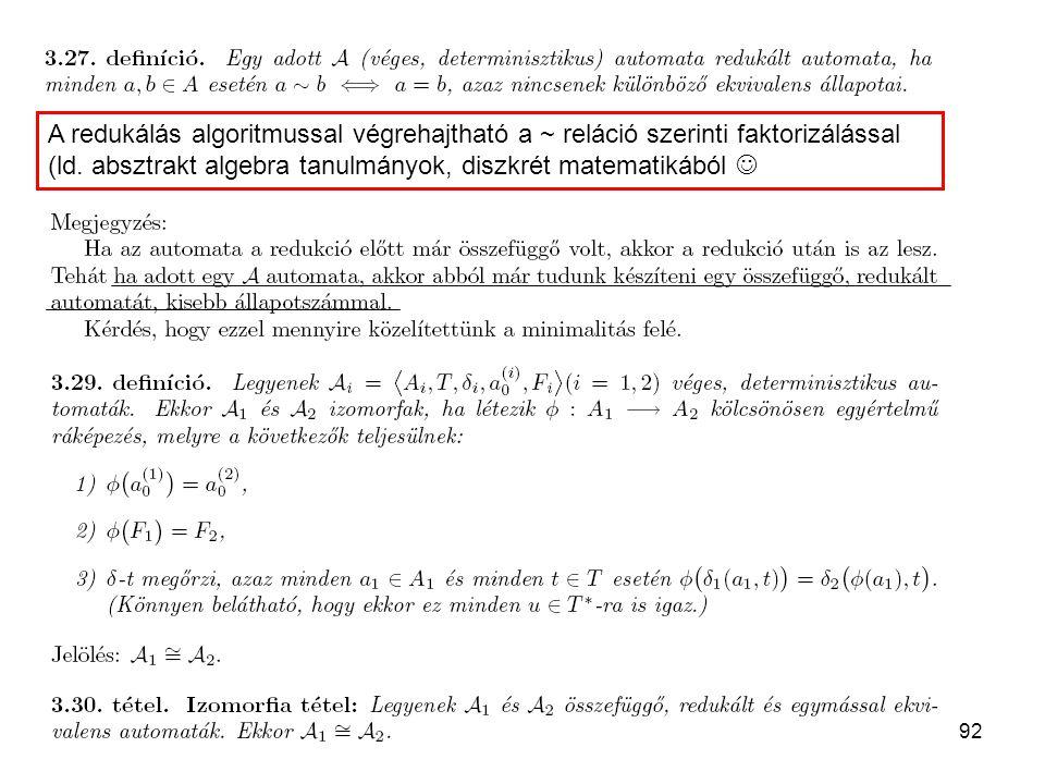 92 A redukálás algoritmussal végrehajtható a ~ reláció szerinti faktorizálással (ld. absztrakt algebra tanulmányok, diszkrét matematikából