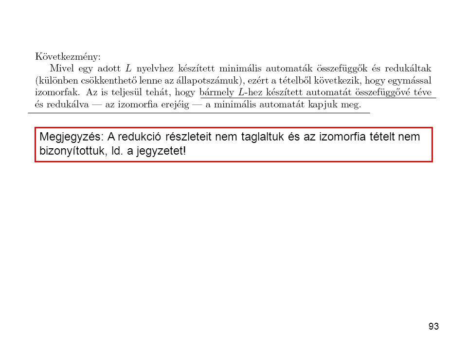 93 Megjegyzés: A redukció részleteit nem taglaltuk és az izomorfia tételt nem bizonyítottuk, ld. a jegyzetet!