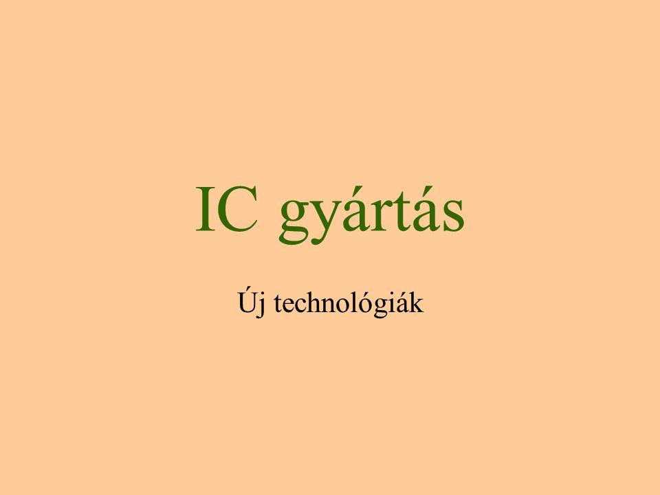 IC gyártás Új technológiák