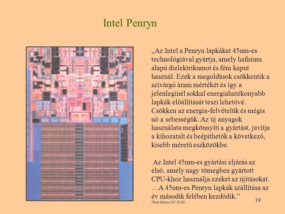 """19 Intel Penryn """"Az Intel a Penryn lapkákat 45nm-es technológiával gyártja, amely hafnium alapú dielektrikumot és fém kaput használ. Ezek a megoldások"""