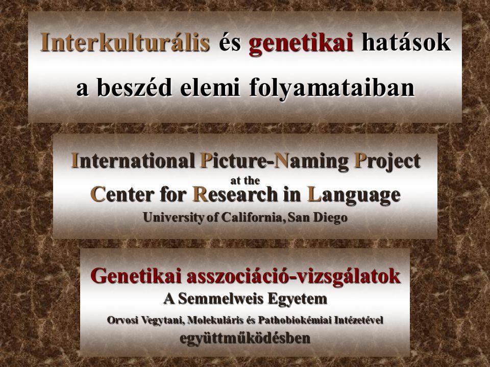 International Picture-Naming Project at the Center for Research in Language University of California, San Diego Interkulturális és genetikai hatások a beszéd elemi folyamataiban Genetikai asszociáció-vizsgálatok A Semmelweis Egyetem Orvosi Vegytani, Molekuláris és Pathobiokémiai Intézetével együttműködésben