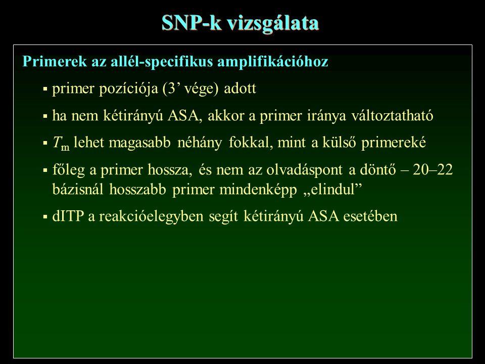 """SNP-k vizsgálata Primerek az allél-specifikus amplifikációhoz  primer pozíciója (3' vége) adott  ha nem kétirányú ASA, akkor a primer iránya változtatható  T m lehet magasabb néhány fokkal, mint a külső primereké  főleg a primer hossza, és nem az olvadáspont a döntő – 20–22 bázisnál hosszabb primer mindenképp """"elindul  dITP a reakcióelegyben segít kétirányú ASA esetében"""
