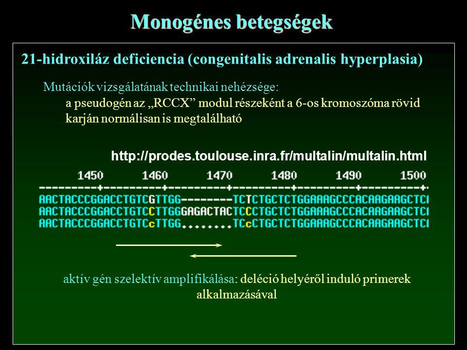 """Mutációk vizsgálatának technikai nehézsége: 21-hidroxiláz deficiencia (congenitalis adrenalis hyperplasia) Monogénes betegségek a pseudogén az """"RCCX modul részeként a 6-os kromoszóma rövid karján normálisan is megtalálható http://prodes.toulouse.inra.fr/multalin/multalin.html aktív gén szelektív amplifikálása: deléció helyéről induló primerek alkalmazásával"""