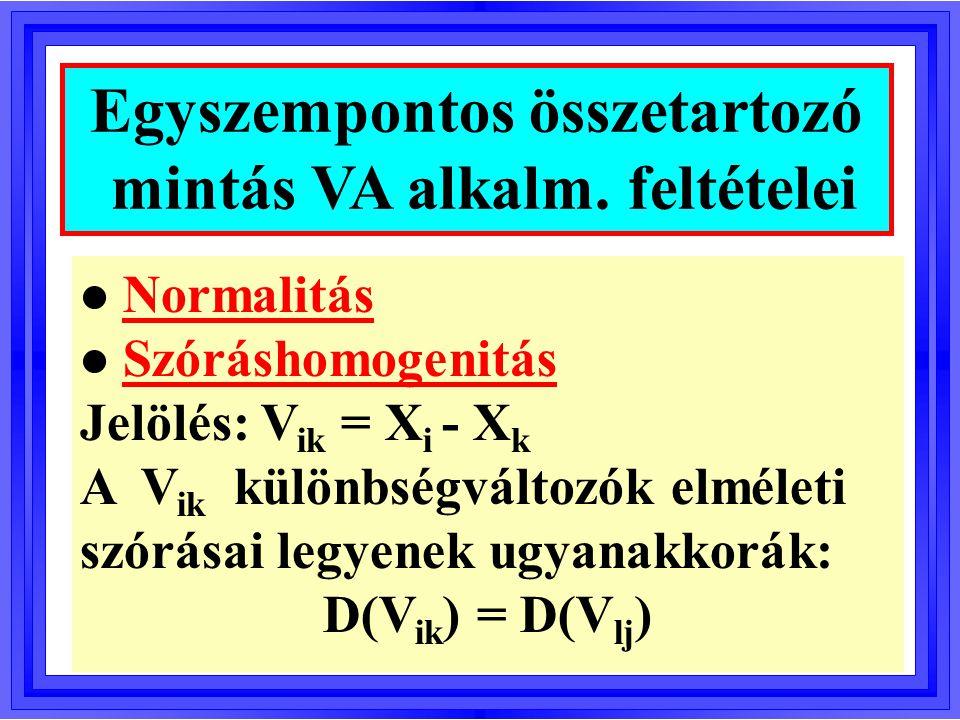 l Normalitás l Szóráshomogenitás: H 0 : D(X 1 ) = D(X 2 ) =...
