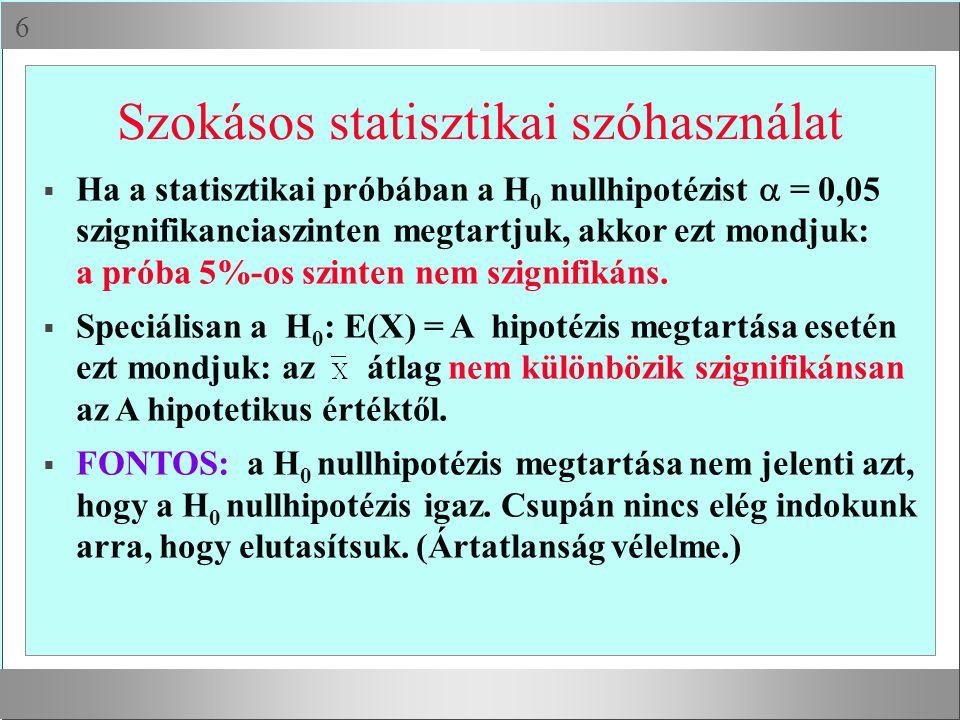  Szokásos statisztikai szóhasználat  Ha a statisztikai próbában a H 0 nullhipotézist  = 0,05 szignifikanciaszinten megtartjuk, akkor ezt mondjuk: a