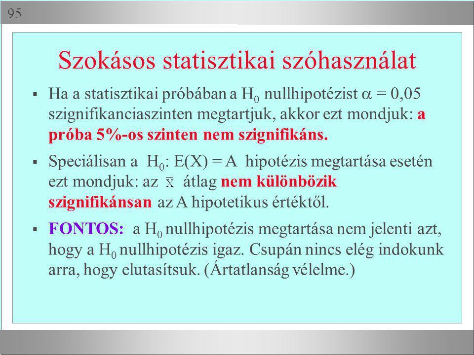  Szokásos statisztikai szóhasználat  Ha a statisztikai próbában a H 0 nullhipotézist  = 0,05 szignifikanciaszinten megtartjuk, akkor ezt mondjuk: