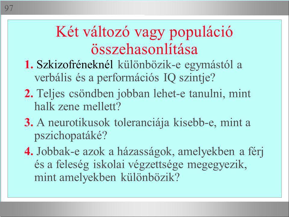  Két változó vagy populáció összehasonlítása 1. Szkizofréneknél különbözik-e egymástól a verbális és a performációs IQ szintje? 2. Teljes csöndben j