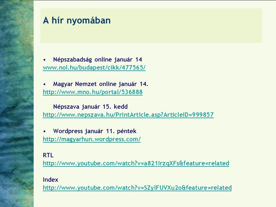 A hír nyomában Népszabadság online január 14 www.nol.hu/budapest/cikk/477565/ Magyar Nemzet online január 14. http://www.mno.hu/portal/536888 Népszava
