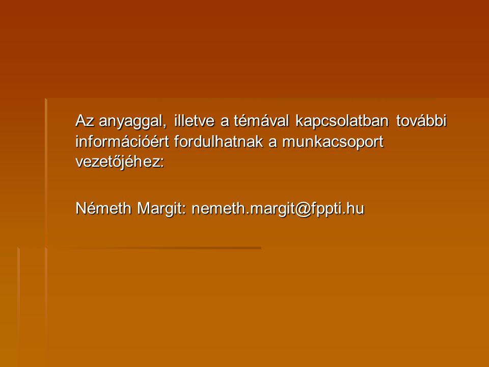 Az anyaggal, illetve a témával kapcsolatban további információért fordulhatnak a munkacsoport vezetőjéhez: Németh Margit: nemeth.margit@fppti.hu