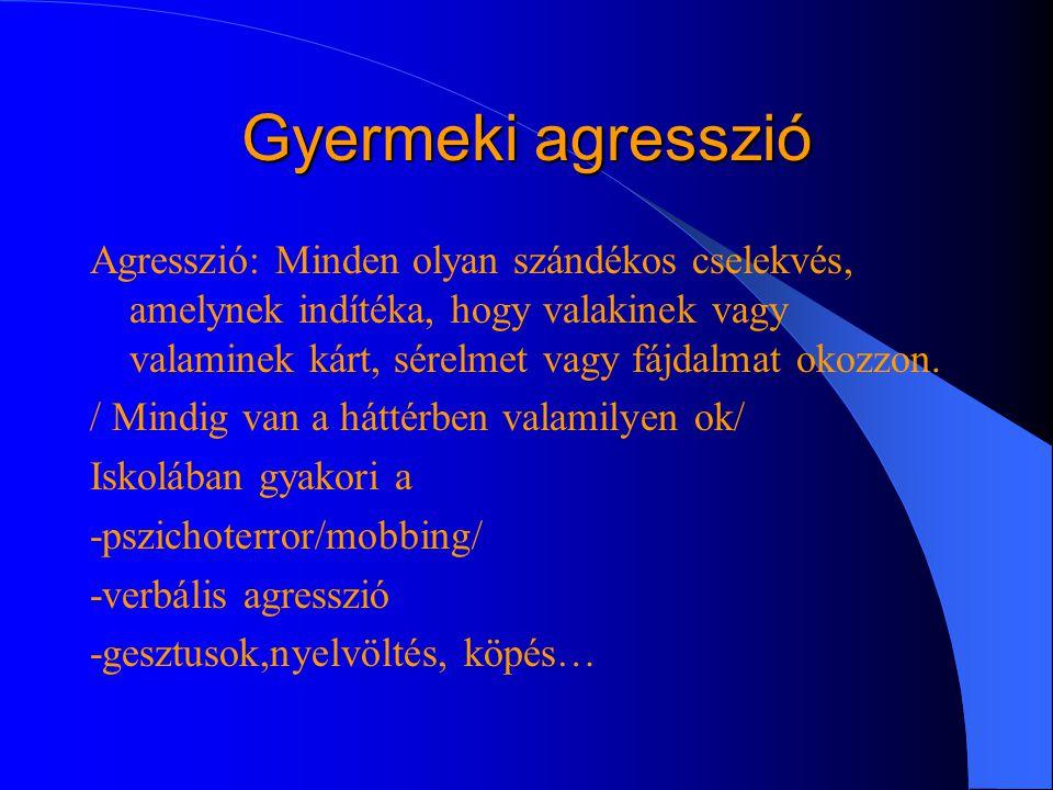 Gyermeki agresszió Agresszió: Minden olyan szándékos cselekvés, amelynek indítéka, hogy valakinek vagy valaminek kárt, sérelmet vagy fájdalmat okozzon