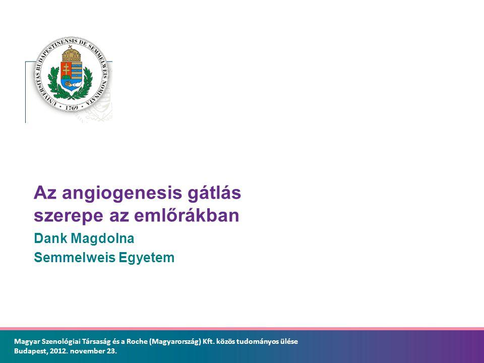 Az angiogenesis gátlás szerepe az emlőrákban Dank Magdolna Semmelweis Egyetem Magyar Szenológiai Társaság és a Roche (Magyarország) Kft. közös tudomán
