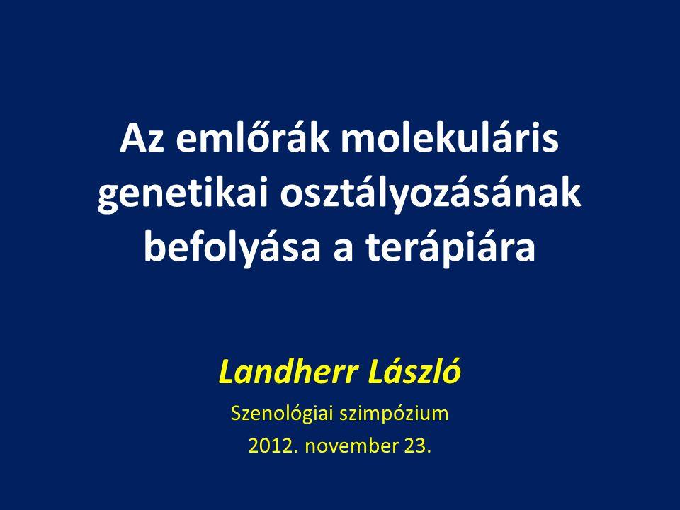 Az emlőrák molekuláris genetikai osztályozásának befolyása a terápiára Landherr László Szenológiai szimpózium 2012. november 23.