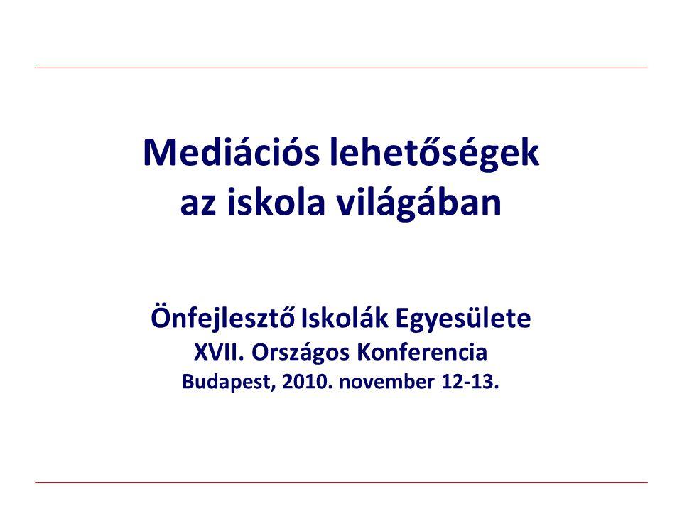 Mediációs lehetőségek az iskola világában Önfejlesztő Iskolák Egyesülete XVII. Országos Konferencia Budapest, 2010. november 12-13.