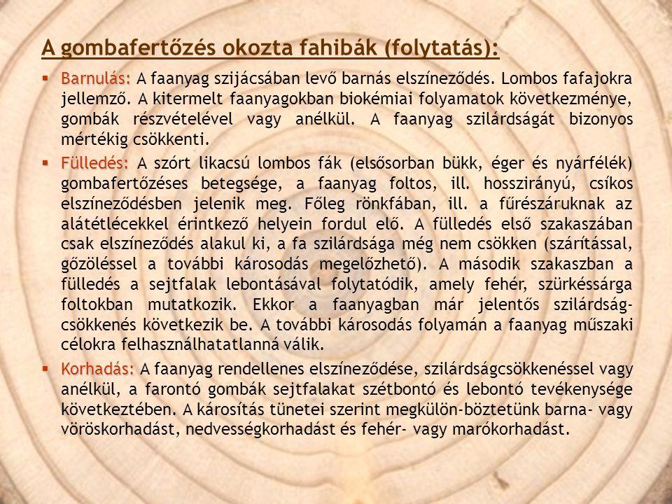 A gombafertőzés okozta fahibák (folytatás):  Barnulás:  Barnulás: A faanyag szijácsában levő barnás elszíneződés. Lombos fafajokra jellemző. A kiter