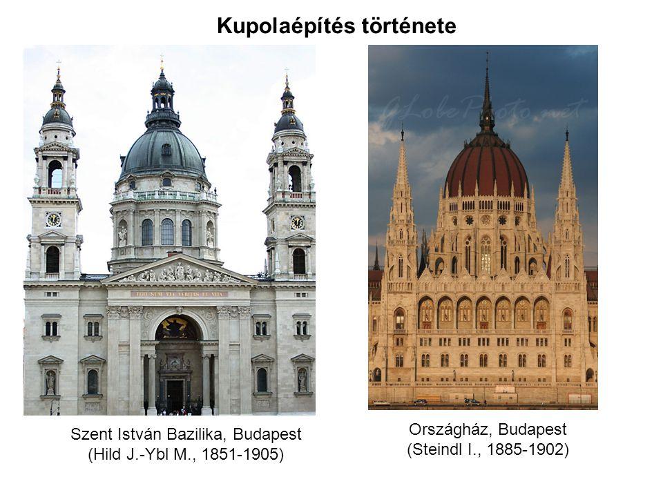 Kupolaépítés története Szent István Bazilika, Budapest (Hild J.-Ybl M., 1851-1905) Országház, Budapest (Steindl I., 1885-1902)