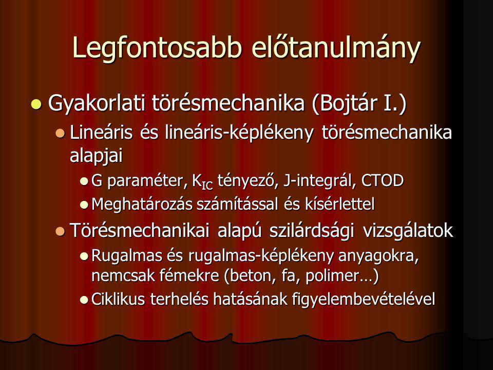 Legfontosabb előtanulmány Gyakorlati törésmechanika (Bojtár I.) Gyakorlati törésmechanika (Bojtár I.) Lineáris és lineáris-képlékeny törésmechanika al
