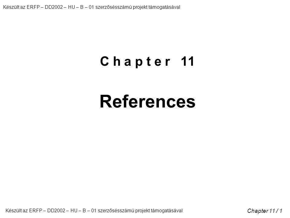 Készült az ERFP – DD2002 – HU – B – 01 szerzősésszámú projekt támogatásával Chapter 11 / 1 C h a p t e r 11 References
