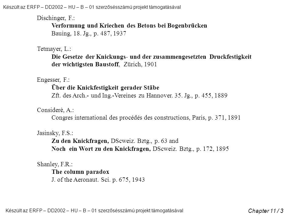 Készült az ERFP – DD2002 – HU – B – 01 szerzősésszámú projekt támogatásával Chapter 11 / 3 Dischinger, F.: Verformung und Kriechen des Betons bei Bogenbrücken Bauing, 18.