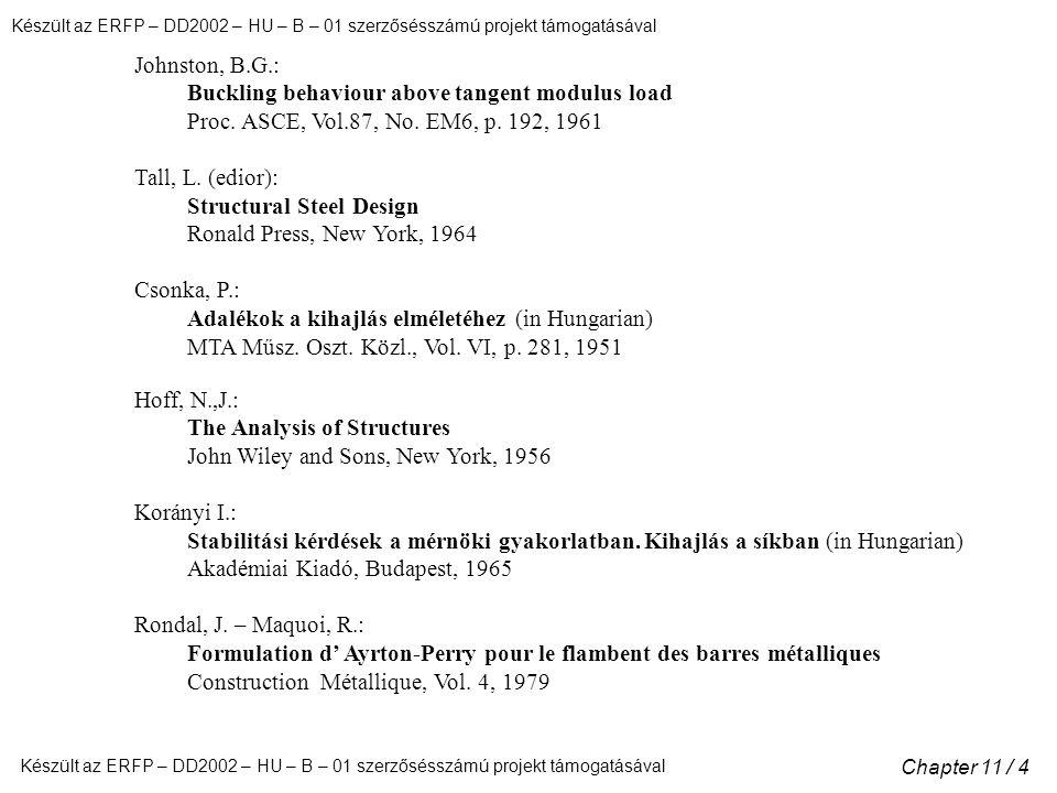Készült az ERFP – DD2002 – HU – B – 01 szerzősésszámú projekt támogatásával Chapter 11 / 4 Johnston, B.G.: Buckling behaviour above tangent modulus load Proc.