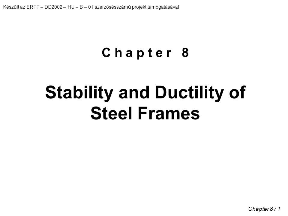 Készült az ERFP – DD2002 – HU – B – 01 szerzősésszámú projekt támogatásával Chapter 8 / 1 C h a p t e r 8 Stability and Ductility of Steel Frames