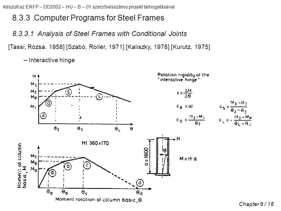 Készült az ERFP – DD2002 – HU – B – 01 szerzősésszámú projekt támogatásával Chapter 8 / 18 8.3.3 Computer Programs for Steel Frames 8.3.3.1 Analysis o