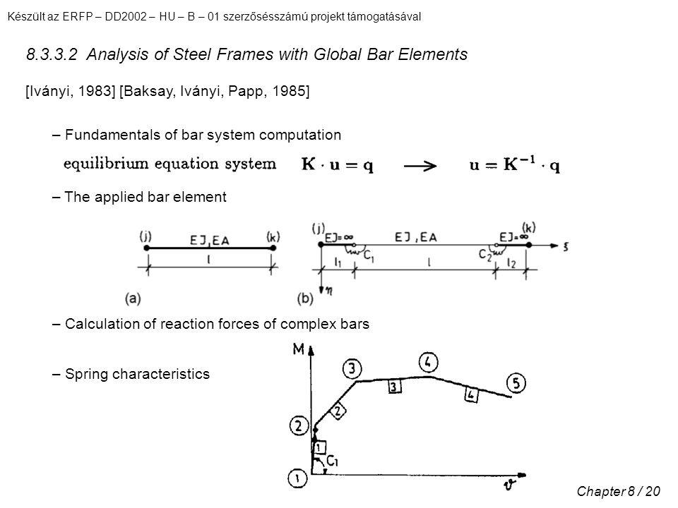 Készült az ERFP – DD2002 – HU – B – 01 szerzősésszámú projekt támogatásával Chapter 8 / 20 8.3.3.2 Analysis of Steel Frames with Global Bar Elements –