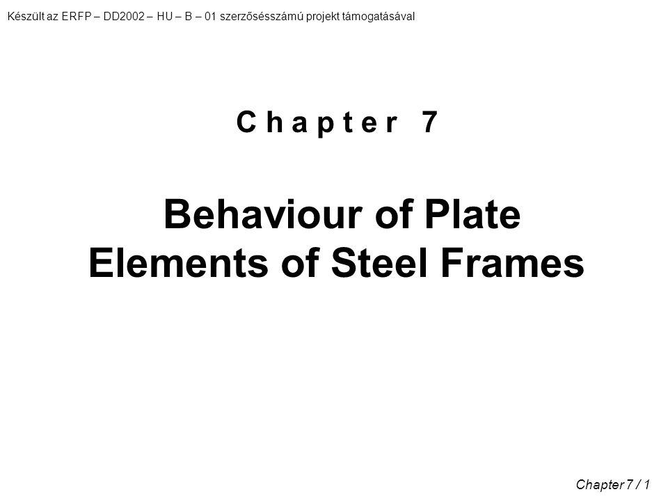 Készült az ERFP – DD2002 – HU – B – 01 szerzősésszámú projekt támogatásával Chapter 7 / 1 C h a p t e r 7 Behaviour of Plate Elements of Steel Frames