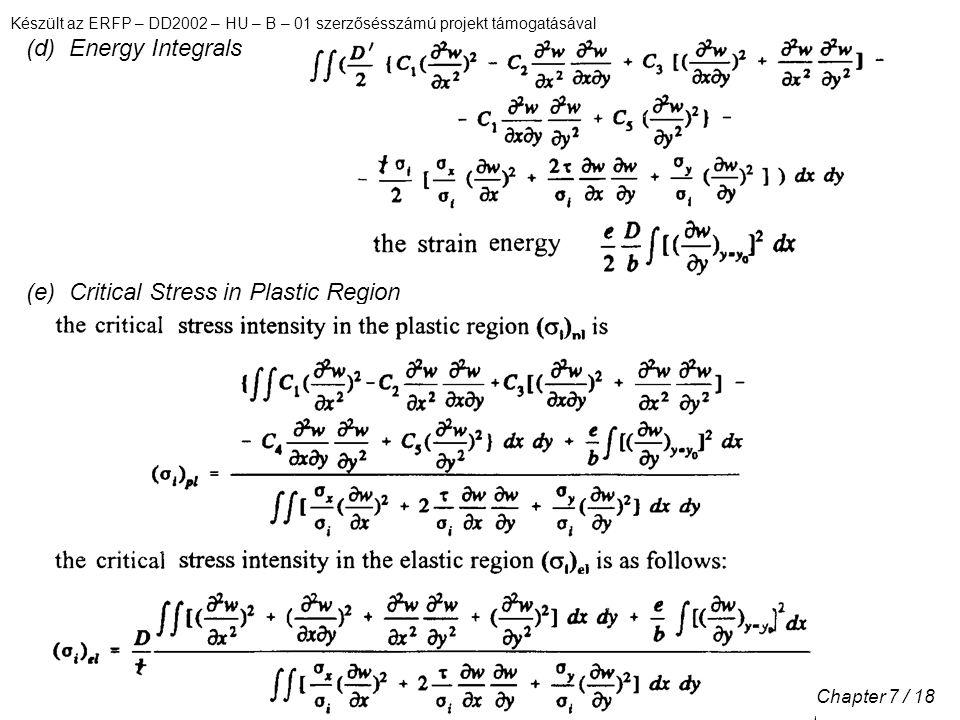Készült az ERFP – DD2002 – HU – B – 01 szerzősésszámú projekt támogatásával Chapter 7 / 18 (d) Energy Integrals (e) Critical Stress in Plastic Region