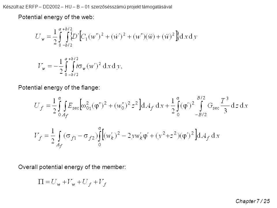 Készült az ERFP – DD2002 – HU – B – 01 szerzősésszámú projekt támogatásával Chapter 7 / 25 Potential energy of the web: Potential energy of the flange: Overall potential energy of the member: