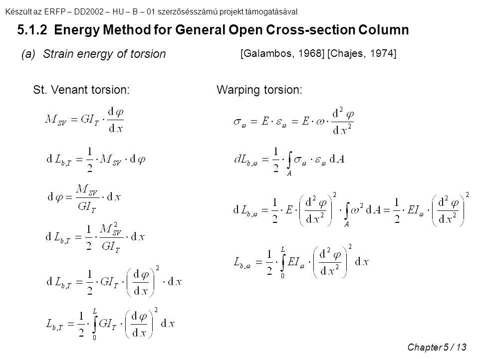 Készült az ERFP – DD2002 – HU – B – 01 szerzősésszámú projekt támogatásával Chapter 5 / 13 5.1.2 Energy Method for General Open Cross-section Column (a) Strain energy of torsion [Galambos, 1968] [Chajes, 1974] St.