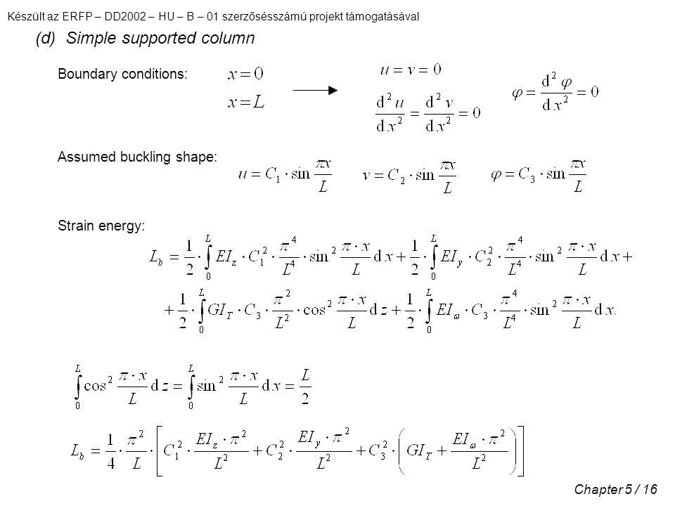 Készült az ERFP – DD2002 – HU – B – 01 szerzősésszámú projekt támogatásával Chapter 5 / 16 (d) Simple supported column Boundary conditions: Assumed buckling shape: Strain energy: