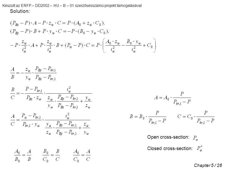 Készült az ERFP – DD2002 – HU – B – 01 szerzősésszámú projekt támogatásával Chapter 5 / 26 Solution: Open cross-section: Closed cross-section: