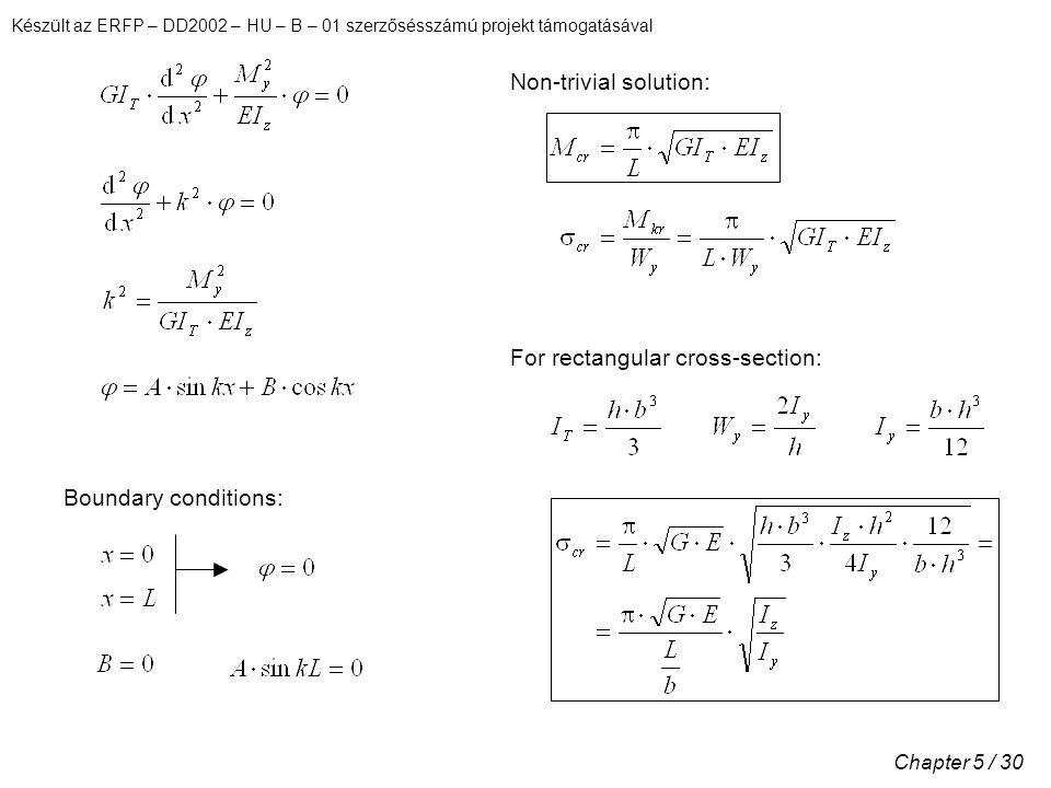 Készült az ERFP – DD2002 – HU – B – 01 szerzősésszámú projekt támogatásával Chapter 5 / 30 Non-trivial solution: For rectangular cross-section: Boundary conditions: