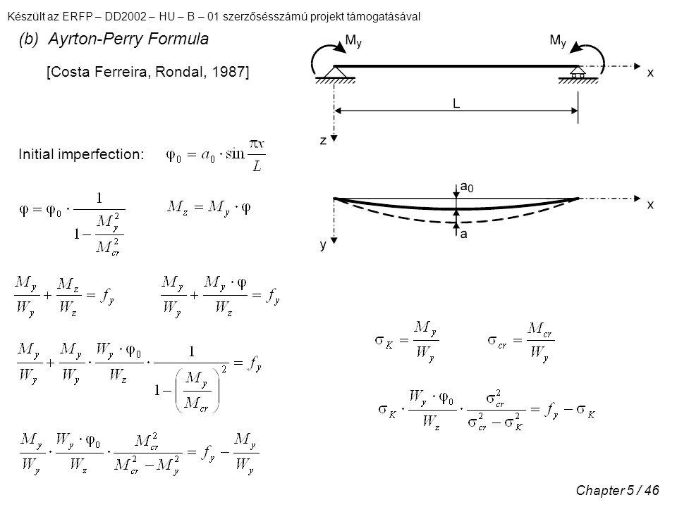 Készült az ERFP – DD2002 – HU – B – 01 szerzősésszámú projekt támogatásával Chapter 5 / 46 (b) Ayrton-Perry Formula [Costa Ferreira, Rondal, 1987] Initial imperfection: