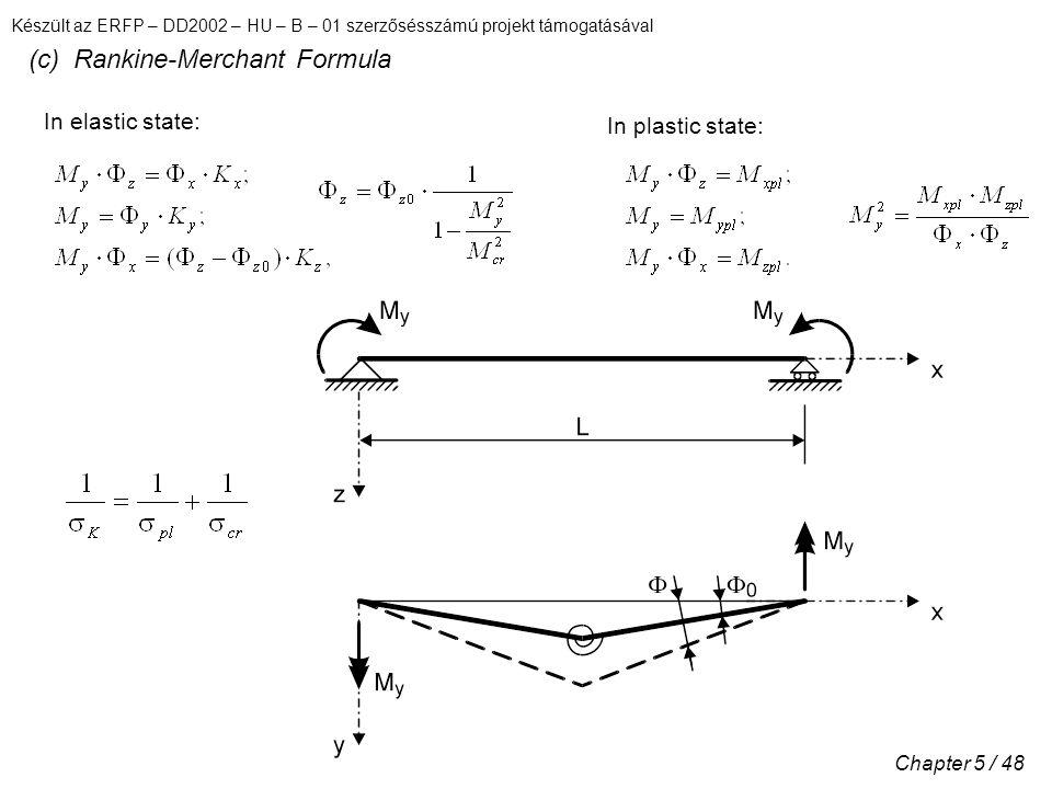 Készült az ERFP – DD2002 – HU – B – 01 szerzősésszámú projekt támogatásával Chapter 5 / 48 (c) Rankine-Merchant Formula In elastic state: In plastic state: