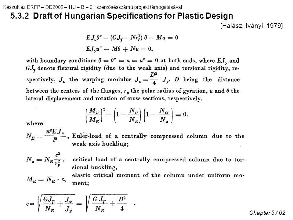 Készült az ERFP – DD2002 – HU – B – 01 szerzősésszámú projekt támogatásával Chapter 5 / 62 5.3.2 Draft of Hungarian Specifications for Plastic Design [Halász, Iványi, 1979]
