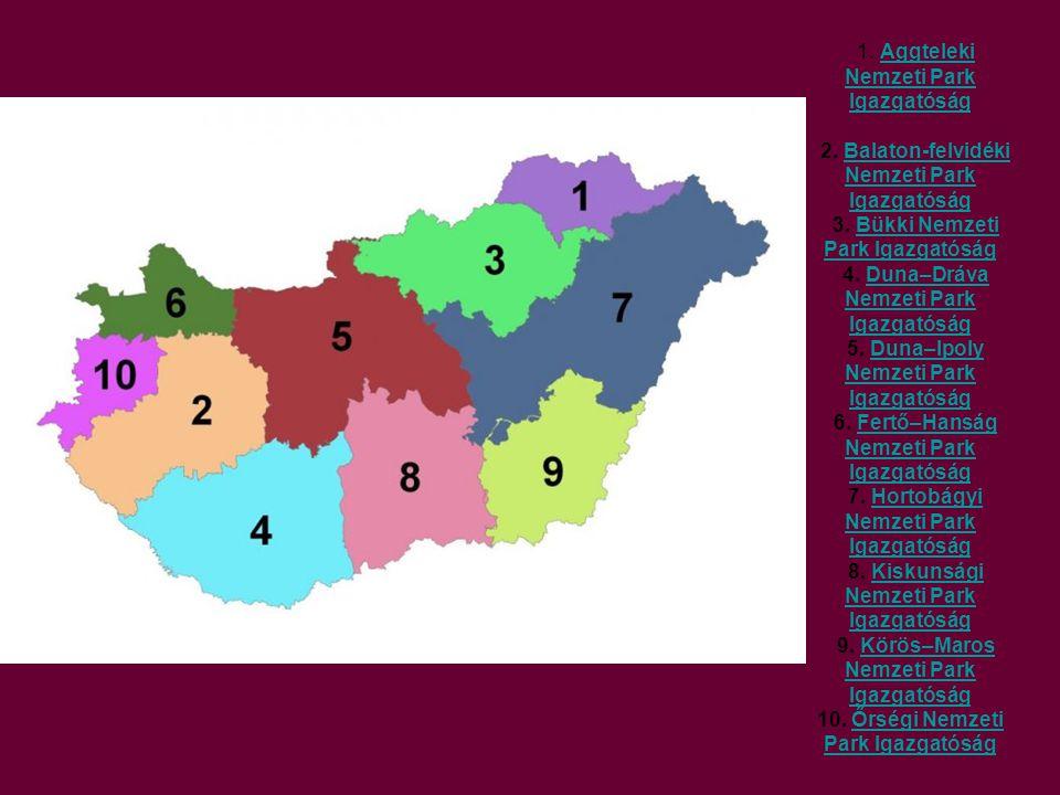 1. Aggteleki Nemzeti Park IgazgatóságAggteleki Nemzeti Park Igazgatóság 2. Balaton-felvidéki Nemzeti Park IgazgatóságBalaton-felvidéki Nemzeti Park Ig