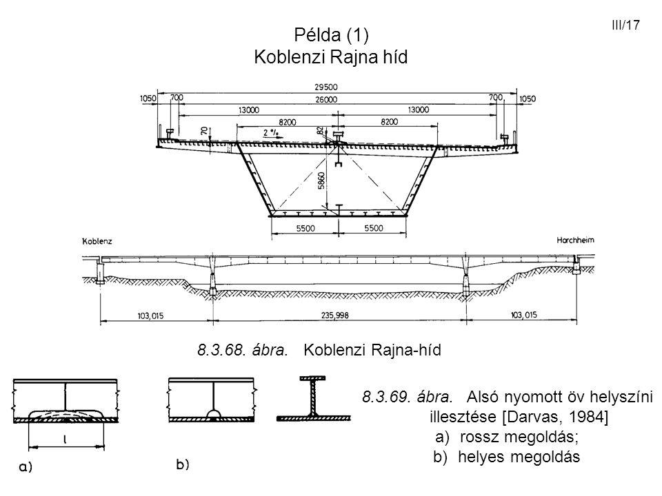 III/17 Példa (1) Koblenzi Rajna híd 8.3.68. ábra. Koblenzi Rajna-híd 8.3.69. ábra. Alsó nyomott öv helyszíni illesztése [Darvas, 1984] a)rossz megoldá