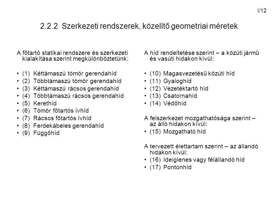 I/12 2.2.2 Szerkezeti rendszerek, közelítő geometriai méretek A főtartó statikai rendszere és szerkezeti kialakítása szerint megkülönböztetünk: (1)Két