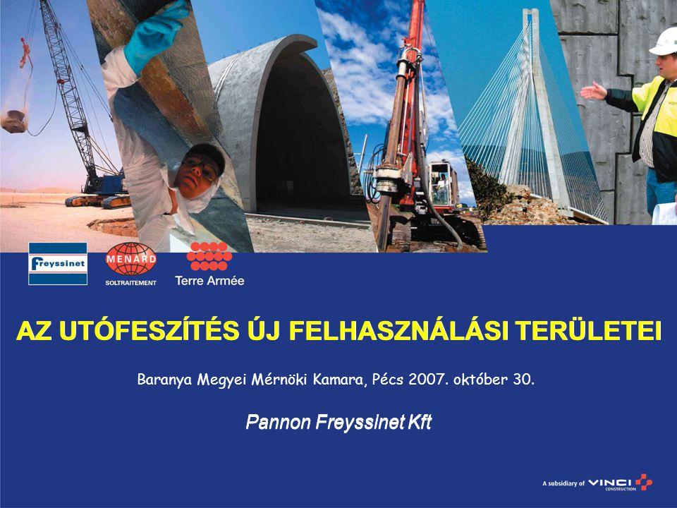 AZ UTÓFESZÍTÉS ÚJ FELHASZNÁLÁSI TERÜLETEI Pannon Freyssinet Kft Baranya Megyei Mérnöki Kamara, Pécs 2007. október 30.
