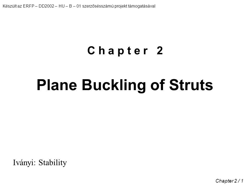 Készült az ERFP – DD2002 – HU – B – 01 szerzősésszámú projekt támogatásával Chapter 2 / 1 C h a p t e r 2 Plane Buckling of Struts Iványi: Stability