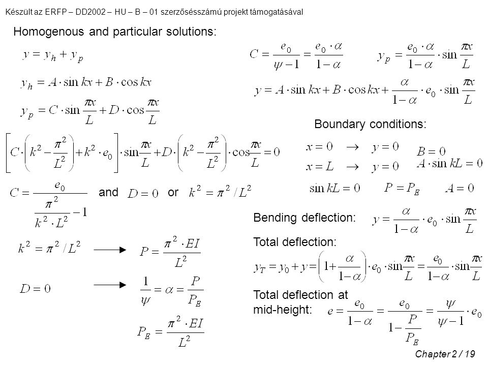 Készült az ERFP – DD2002 – HU – B – 01 szerzősésszámú projekt támogatásával Chapter 2 / 19 Homogenous and particular solutions: Boundary conditions: andor Bending deflection: Total deflection: Total deflection at mid-height: