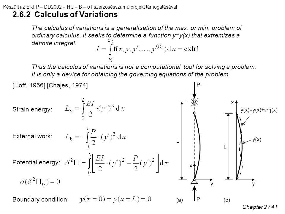 Készült az ERFP – DD2002 – HU – B – 01 szerzősésszámú projekt támogatásával Chapter 2 / 41 2.6.2 Calculus of Variations The calculus of variations is a generalisation of the max.